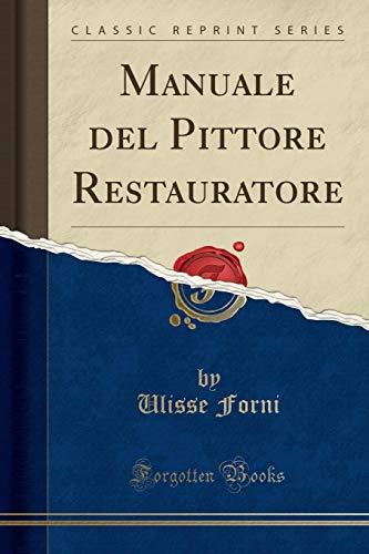 Manuale del Pittore Restauratore (Classic Reprint) (Italian