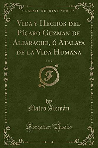 9780243552160: Vida y Hechos del Pícaro Guzman de Alfarache, ó Atalaya de la Vida Humana, Vol. 2 (Classic Reprint)