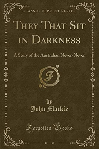 9780243552535: They That Sit in Darkness: A Story of the Australian Never-Never (Classic Reprint)