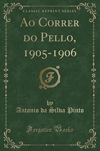 Ao Correr Do Pello, 1905-1906 (Classic Reprint) (Paperback) - Antonio Da Silva Pinto