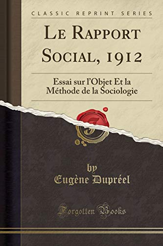 Le Rapport Social, 1912: Essai Sur L: Eugene Dupreel