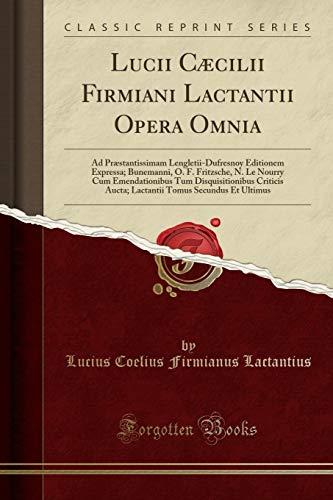 Lucii Caecilii Firmiani Lactantii Opera Omnia: Ad: Lucius Coelius Firmianus