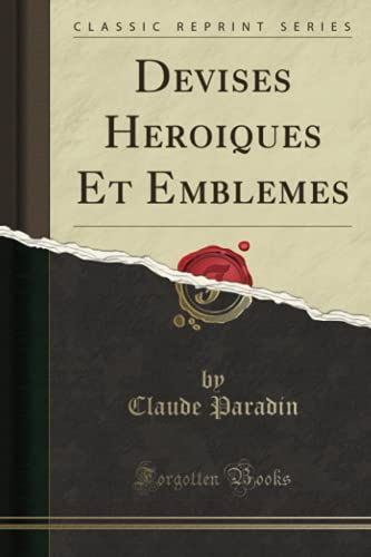 Devises Heroiques Et Emblemes (Classic Reprint) (French: Paradin, Claude
