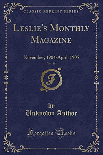 Leslie s Monthly Magazine, Vol. 59: November,: Unknown Author