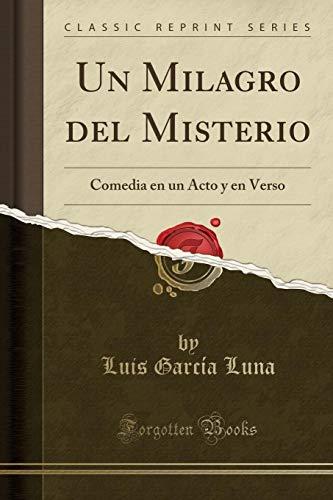 Un Milagro del Misterio: Comedia En Un: Luis Garcia Luna