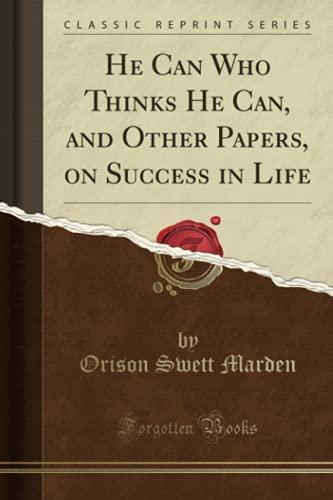 9780243925377: He Can Who Thinks He Can, and Other Papers, on Success in Life (Classic Reprint)