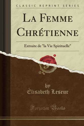 La Femme Chretienne: Extraite de La Vie: Elisabeth Leseur