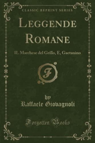Leggende Romane: Il Marchese del Grillo, E,: Raffaele Giovagnoli
