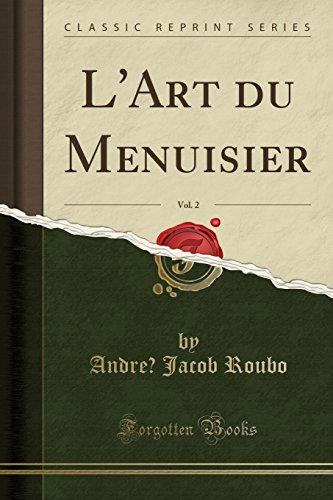 L'Art Du Menuisier, Vol. 2 (Classic Reprint): Roubo, Andre? Jacob