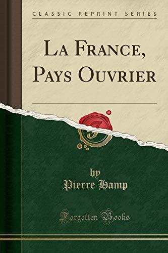 La France, Pays Ouvrier Classic Reprint: Hamp, Pierre