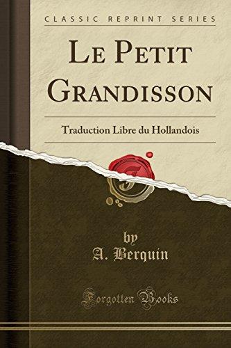 Le Petit Grandisson: Traduction Libre Du Hollandois: A Berquin