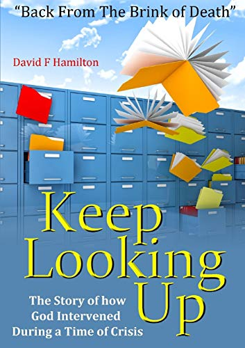 """Keep Looking Up: """"Back From The Brink of Death"""": David F Hamilton"""