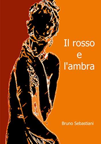 Il Rosso E L Ambra (Paperback): Bruno Sebastiani