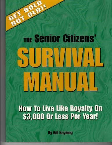 9780244136000: The Senior Citizens' Survival Manual: How to Live Like Royalty on $3,000 or Less Per Year
