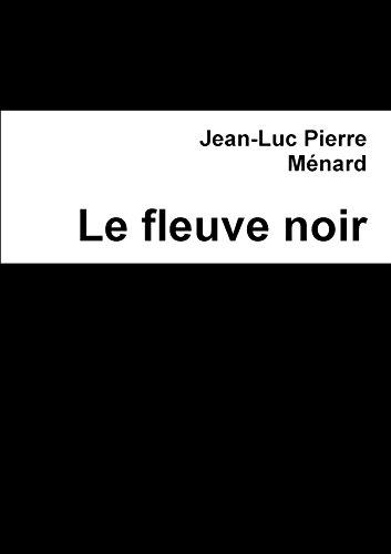 LE FLEUVE NOIR: Ménard, Jean-Luc Pierre