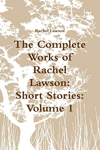 9780244411046: The Complete Works of Rachel Lawson: Short Stories: Volume 1