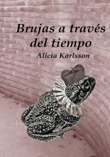 Brujas a Traves del Tiempo (Paperback): Alicia Cristina Karlsson