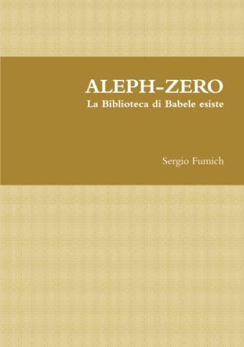 ALEPH-ZERO. La Biblioteca di Babele esiste