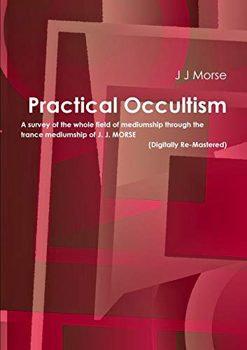 Practical Occultism (Digitally Re-Mastered): J J Morse