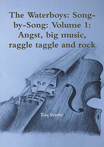 9780244992712: The Waterboys: Song-by-Song: Volume 1: Angst, big music, raggle taggle and rock