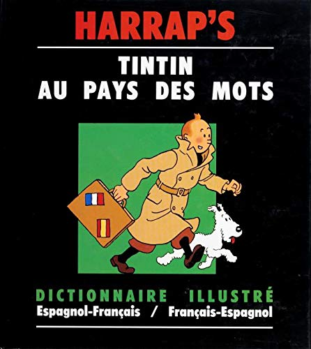 9780245501111: TINTIN AU PAYS DES MOTS : TINTIN EN EL PAIS DE LAS PALABRAS. Dictionnaire illustré espagnol-français et français-espagnol (Harrap'S Tintin)