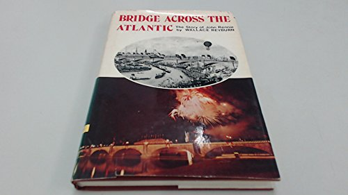 Bridge Across the Atlantic : The Story of John Rennie: Reyburn, Wallace