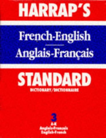 Harrap's New Standard French and English Dictionary. Volume Three [3]: English - French A-K / Vol...
