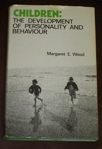 Children: The Development of Personality and Behaviour: Margaret E. Wood
