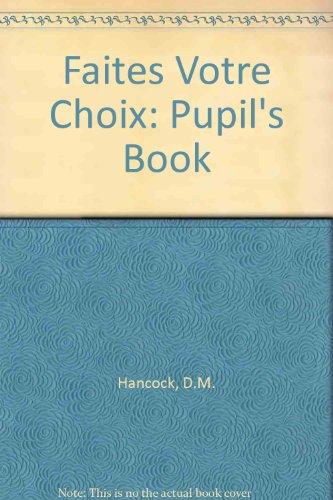 Faites Votre Choix. Pupil's Book: A Selection: Hancock, D. Malcolm,
