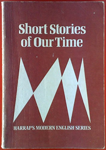 9780245529948: Short Stories of Our Time (Harrap's Modern English Series)
