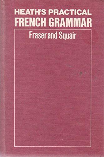 Heath's Practical French Grammar: Fraser, W.H.; Squair,