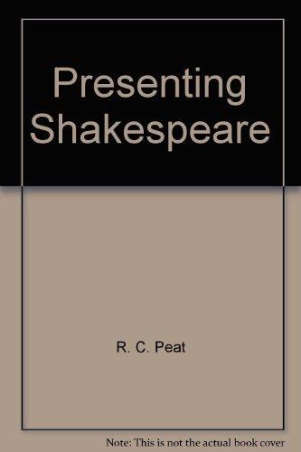 Presenting Shakespeare: PEAT R C