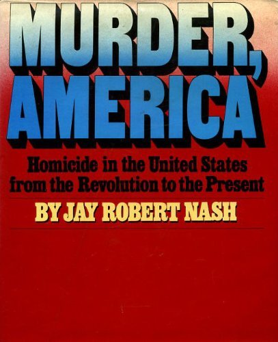 MURDER, AMERICA. Homicide in the United States from the Revolution to the Present.