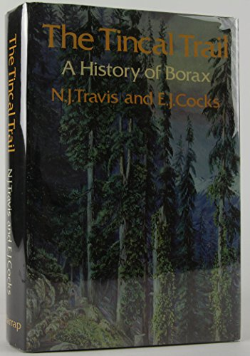 The Tincal Trail: A History of Borax: Norman J. Travis, E. J. Cocks