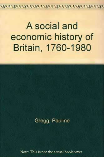 9780245539381: A social and economic history of Britain, 1760-1980