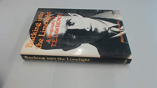 Backing into the Limelight: Biography of T.E. Lawrence: Yardley, Michael