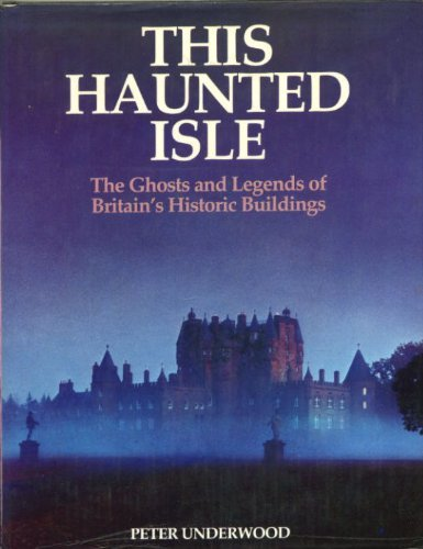 9780245542329: This Haunted Isle: The Ghosts and Legends of Britain's Historic Buildings