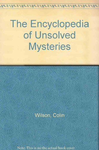 The Encyclopedia of Unsolved Mysteries: Wilson, Colin, Wilson,