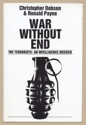 War without End: Terrorists - An Intelligence Dossier: Dobson, Christopher, Payne, Ronald