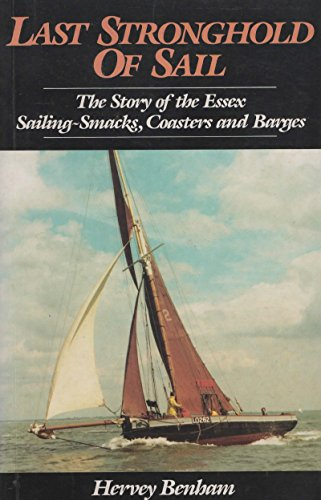 9780245544866: Last stronghold of sail: The story of the Essex sailing-smacks, coasters, and barges