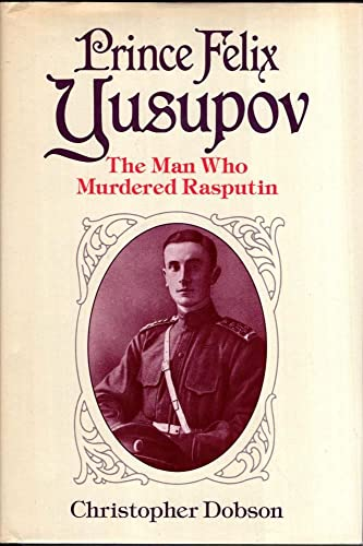 9780245545337: Prince Felix Yusupov: The Man Who Murdered Rasputin