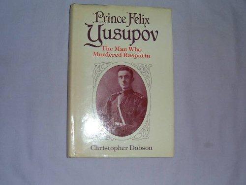 9780245545337: Prince Felix Yusupov: The Man Who Murdered Rasputin