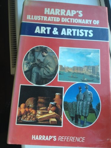 9780245546921: Harrap's Illustrated Dictionary of Art and Artists