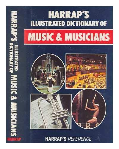 9780245546938: Harrap's Illustrated Dictionary of Music and Musicians (Harrap's reference)