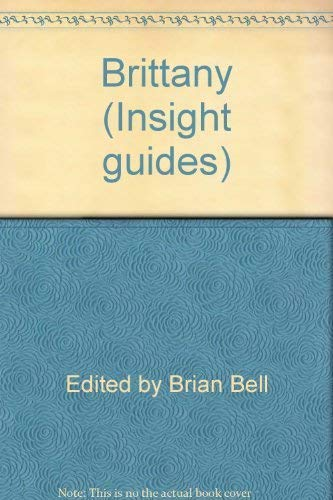 Brittany (Insight guides): Edited by Brian Bell