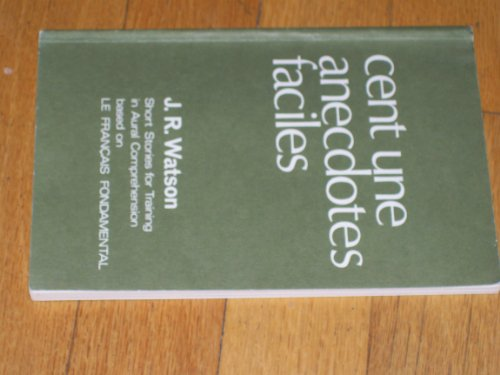 9780245585944: Cent Une Anecdotes Faciles: Stories Old and New Retold in the Vocabulary of the Francais Fondamental