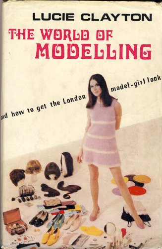 The world of modelling,: And how to get the London model-girl look: Clayton, Lucie