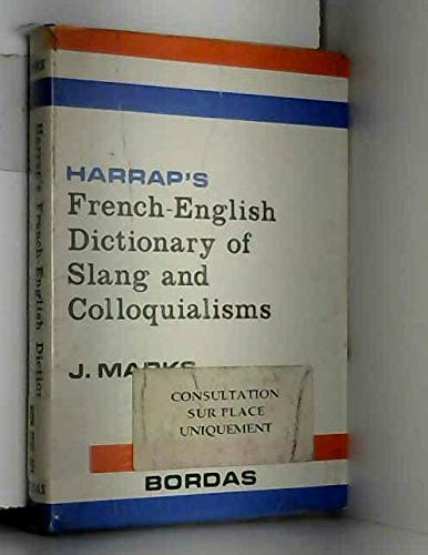 Harrap`s French-English Dictionary of Slang and Colloquialisms .