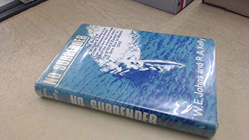 NO SURRENDER - The story of William: Johns, W. E.;Kelly,