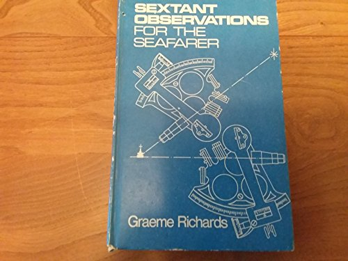 Sextant observations for the seafarer: Richards, Graeme